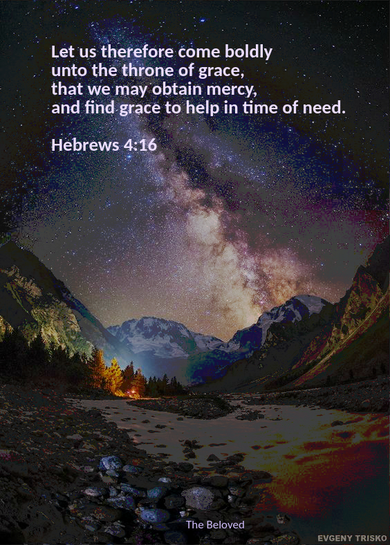 Let us therefore come boldly unto the throne of grace, that